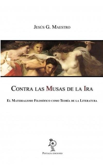Jesús G. Maestro, Contra las Musas de la Ira. El Materialismo Filosófico como Teoría de la Literatura, Pentalfa, Oviedo 2014, 460 pp